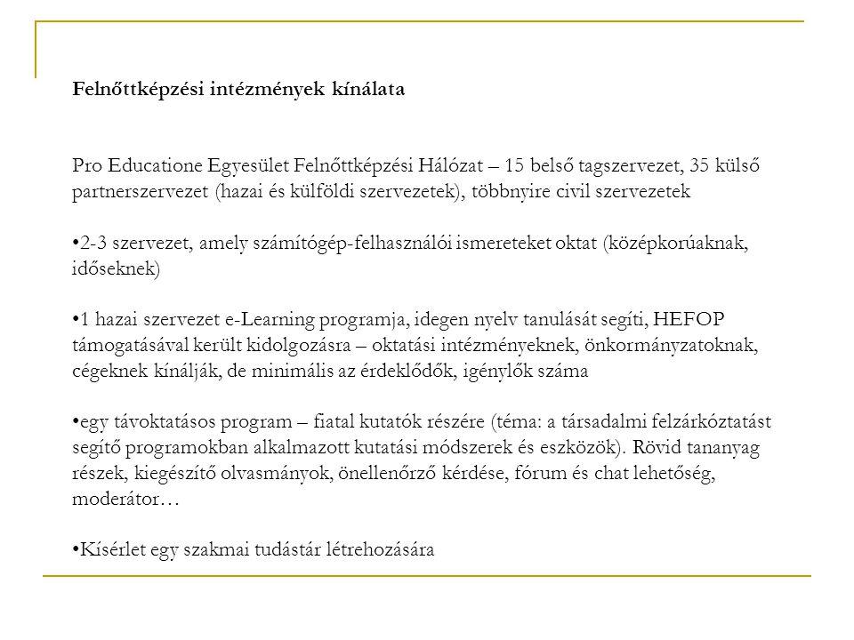 Felnőttképzési intézmények kínálata Pro Educatione Egyesület Felnőttképzési Hálózat – 15 belső tagszervezet, 35 külső partnerszervezet (hazai és külfö