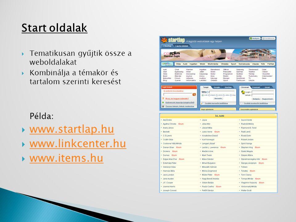 Start oldalak  Tematikusan gyűjtik össze a weboldalakat  Kombinálja a témakör és tartalom szerinti keresést Példa:  www.startlap.hu www.startlap.hu