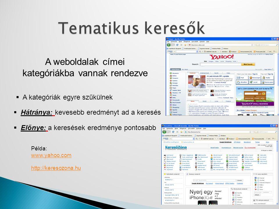 A weboldalak címei kategóriákba vannak rendezve  Hátránya: kevesebb eredményt ad a keresés  Előnye: a keresések eredménye pontosabb Példa: www.yahoo
