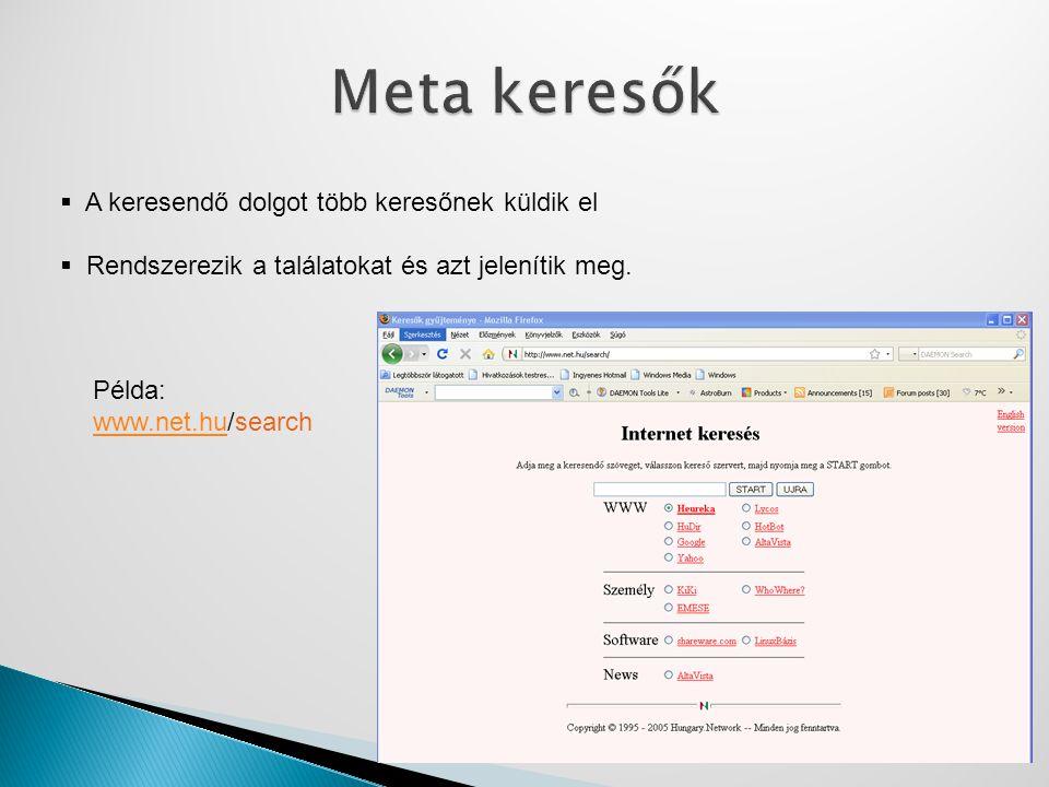  A keresendő dolgot több keresőnek küldik el  Rendszerezik a találatokat és azt jelenítik meg. Példa: www.net.huwww.net.hu/search