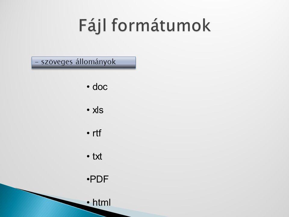 - szöveges állományok • doc • xls • rtf • txt •PDF • html