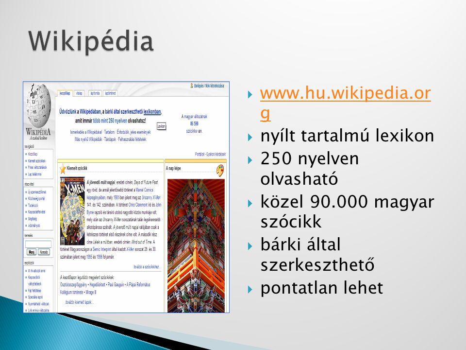  www.hu.wikipedia.or g www.hu.wikipedia.or g  nyílt tartalmú lexikon  250 nyelven olvasható  közel 90.000 magyar szócikk  bárki által szerkeszthe