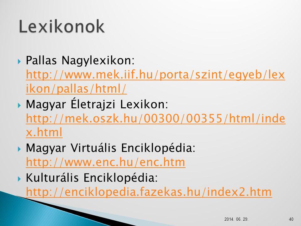  Pallas Nagylexikon: http://www.mek.iif.hu/porta/szint/egyeb/lex ikon/pallas/html/ http://www.mek.iif.hu/porta/szint/egyeb/lex ikon/pallas/html/  Ma