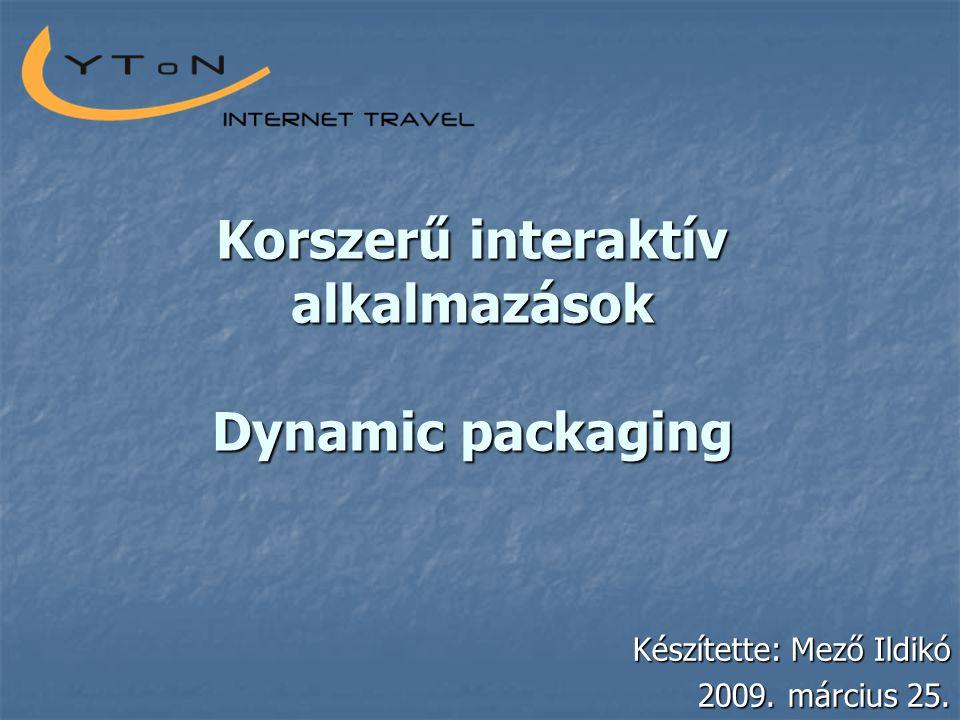 Korszerű interaktív alkalmazások Dynamic packaging Készítette: Mező Ildikó 2009. március 25.