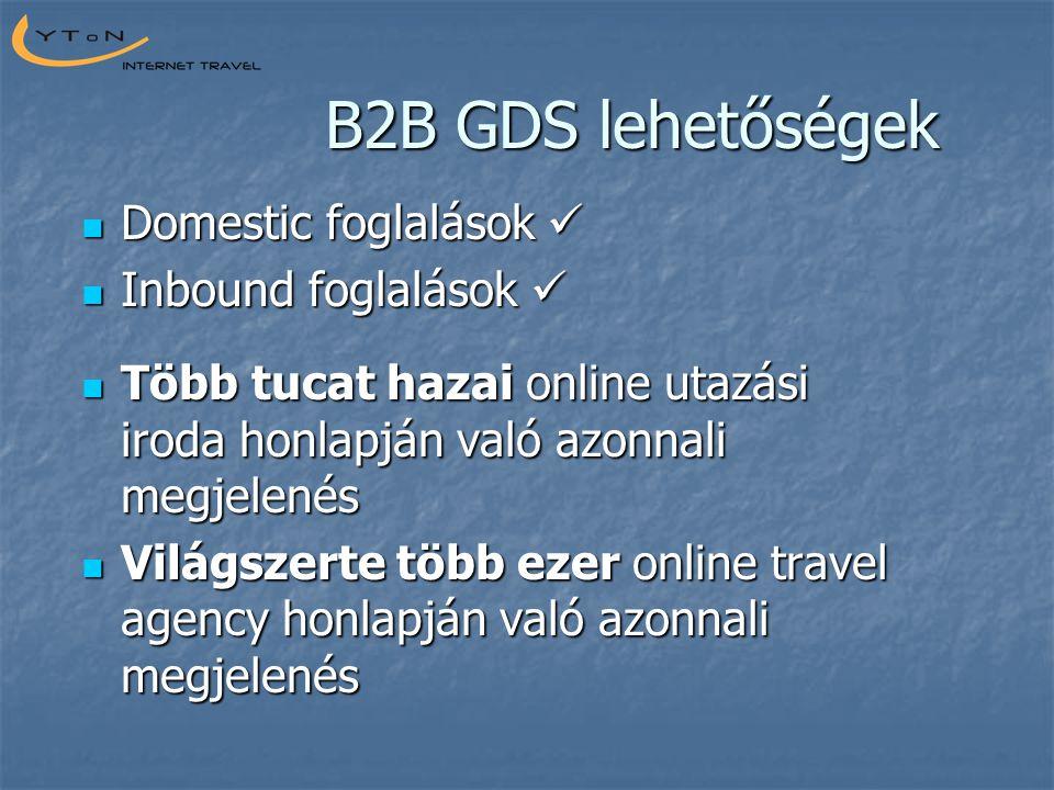 B2B GDS lehetőségek  Domestic foglalások   Inbound foglalások   Több tucat hazai online utazási iroda honlapján való azonnali megjelenés  Világs