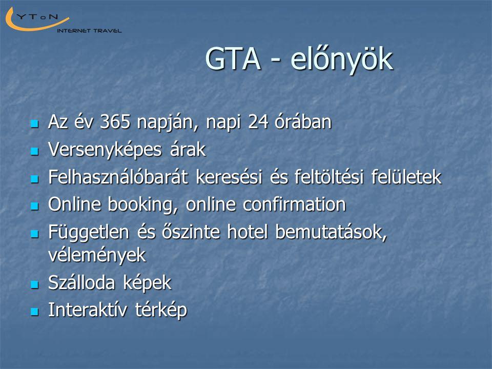 GTA - előnyök  Az év 365 napján, napi 24 órában  Versenyképes árak  Felhasználóbarát keresési és feltöltési felületek  Online booking, online conf