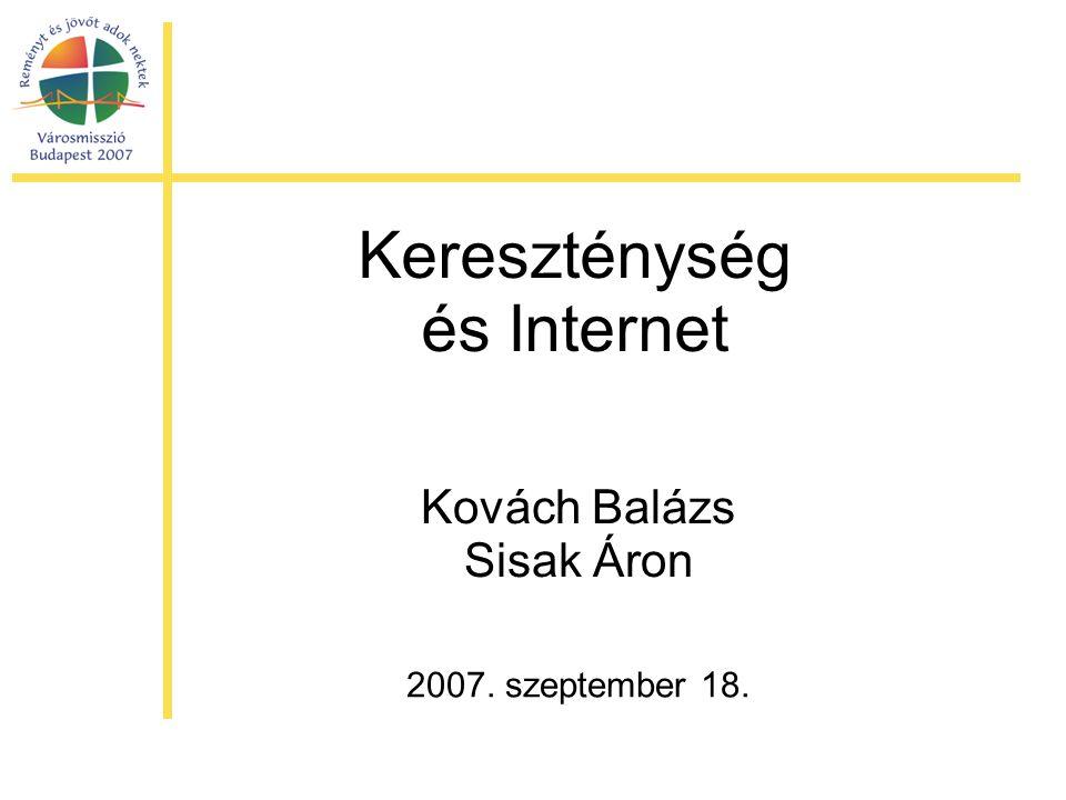 Kereszténység és Internet 2007. szeptember 18. Kovách Balázs Sisak Áron