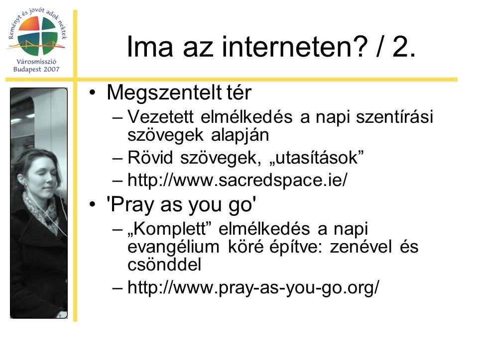 """Ima az interneten? / 2. •Megszentelt tér –Vezetett elmélkedés a napi szentírási szövegek alapján –Rövid szövegek, """"utasítások"""" –http://www.sacredspace"""