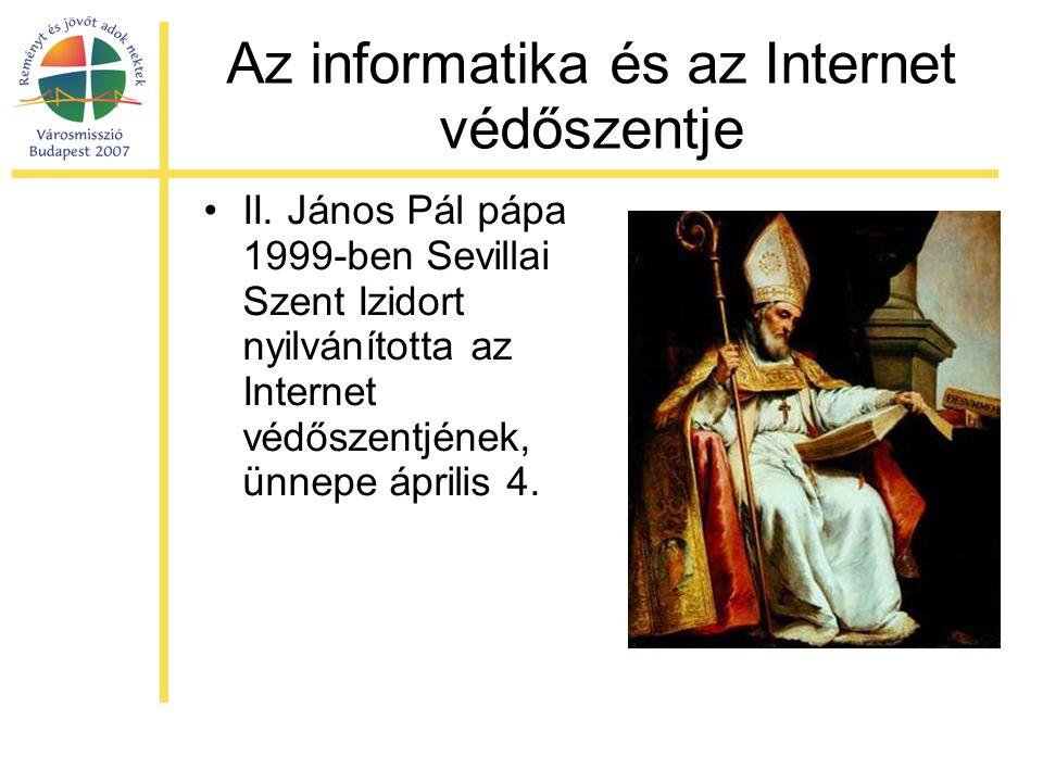 Az informatika és az Internet védőszentje •II. János Pál pápa 1999-ben Sevillai Szent Izidort nyilvánította az Internet védőszentjének, ünnepe április