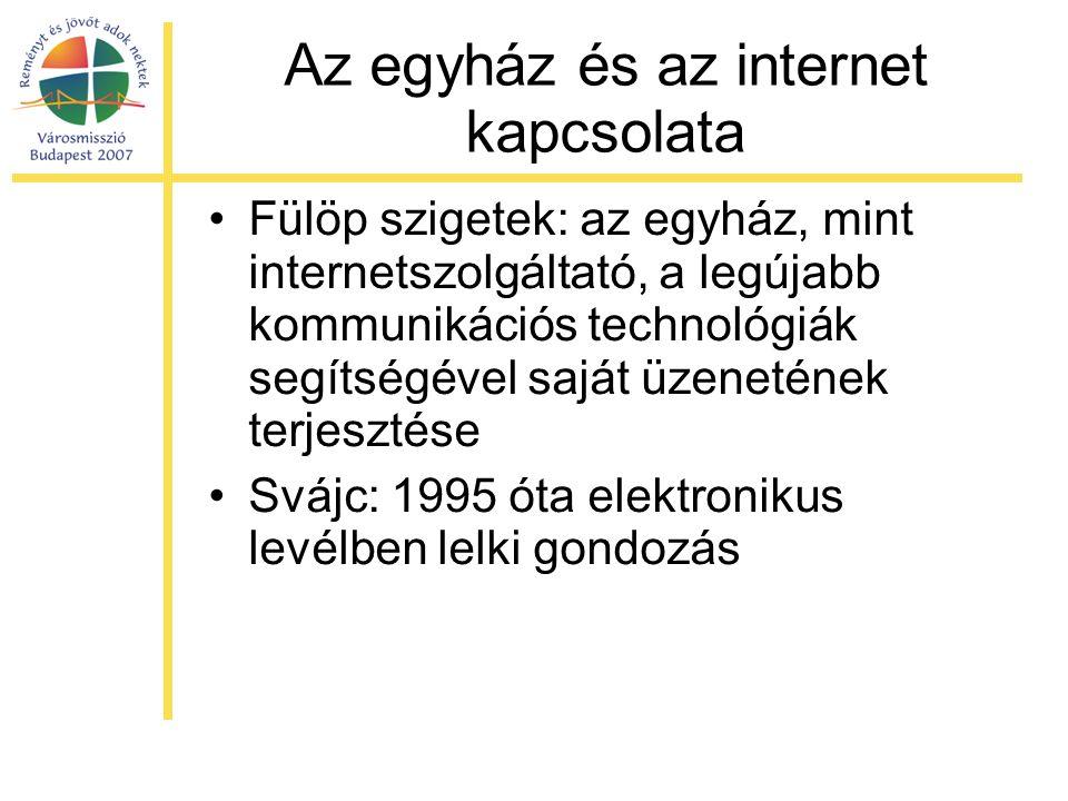 Az egyház és az internet kapcsolata •Fülöp szigetek: az egyház, mint internetszolgáltató, a legújabb kommunikációs technológiák segítségével saját üzenetének terjesztése •Svájc: 1995 óta elektronikus levélben lelki gondozás