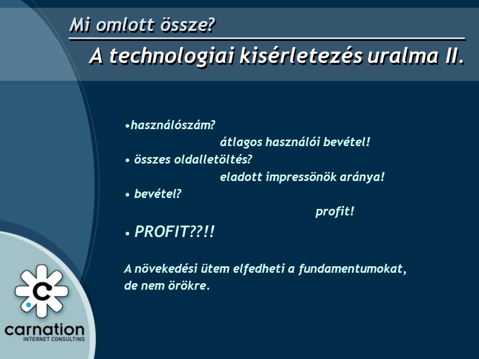 •használószám? átlagos használói bevétel! • összes oldalletöltés? eladott impressönök aránya! • bevétel? profit! • PROFIT??!! A növekedési ütem elfedh