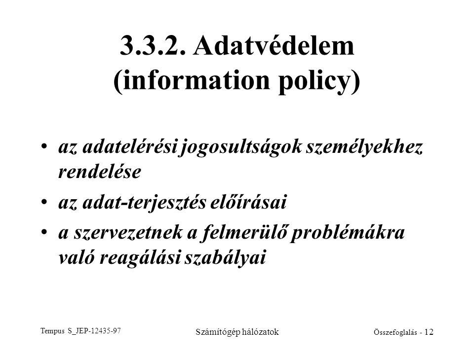Tempus S_JEP-12435-97 Számítógép hálózatok Összefoglalás - 12 3.3.2. Adatvédelem (information policy) •az adatelérési jogosultságok személyekhez rende