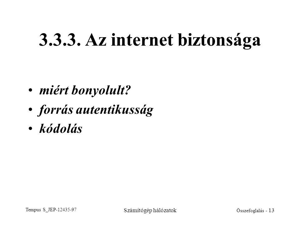 Tempus S_JEP-12435-97 Számítógép hálózatok Összefoglalás - 13 3.3.3. Az internet biztonsága •miért bonyolult? •forrás autentikusság •kódolás