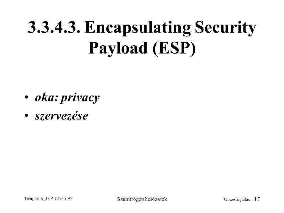 Tempus S_JEP-12435-97 Számítógép hálózatok Összefoglalás - 17 3.3.4.3. Encapsulating Security Payload (ESP) •oka: privacy •szervezése