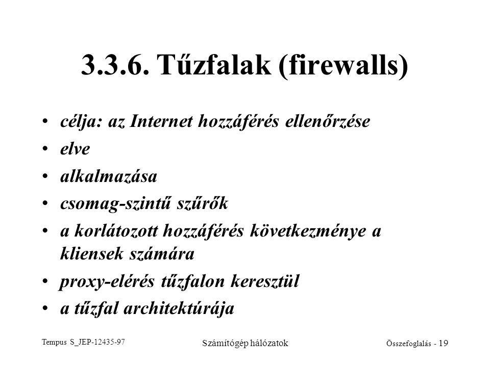 Tempus S_JEP-12435-97 Számítógép hálózatok Összefoglalás - 19 3.3.6. Tűzfalak (firewalls) •célja: az Internet hozzáférés ellenőrzése •elve •alkalmazás
