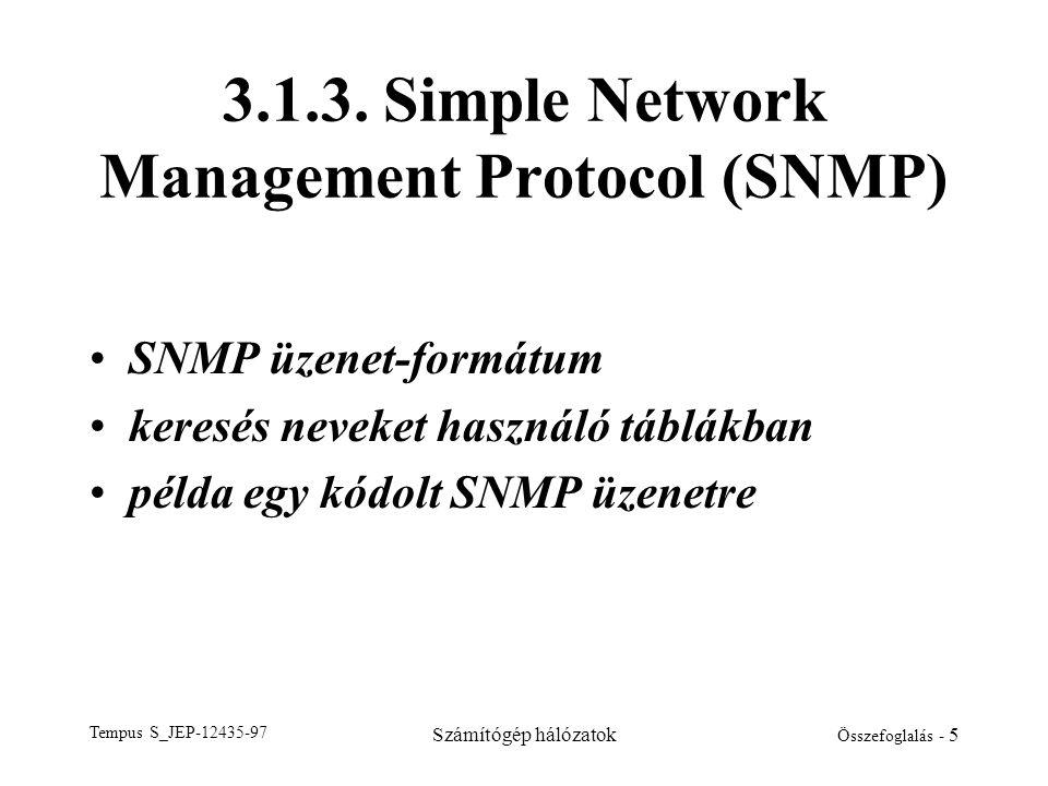 Tempus S_JEP-12435-97 Számítógép hálózatok Összefoglalás - 5 3.1.3. Simple Network Management Protocol (SNMP) •SNMP üzenet-formátum •keresés neveket h