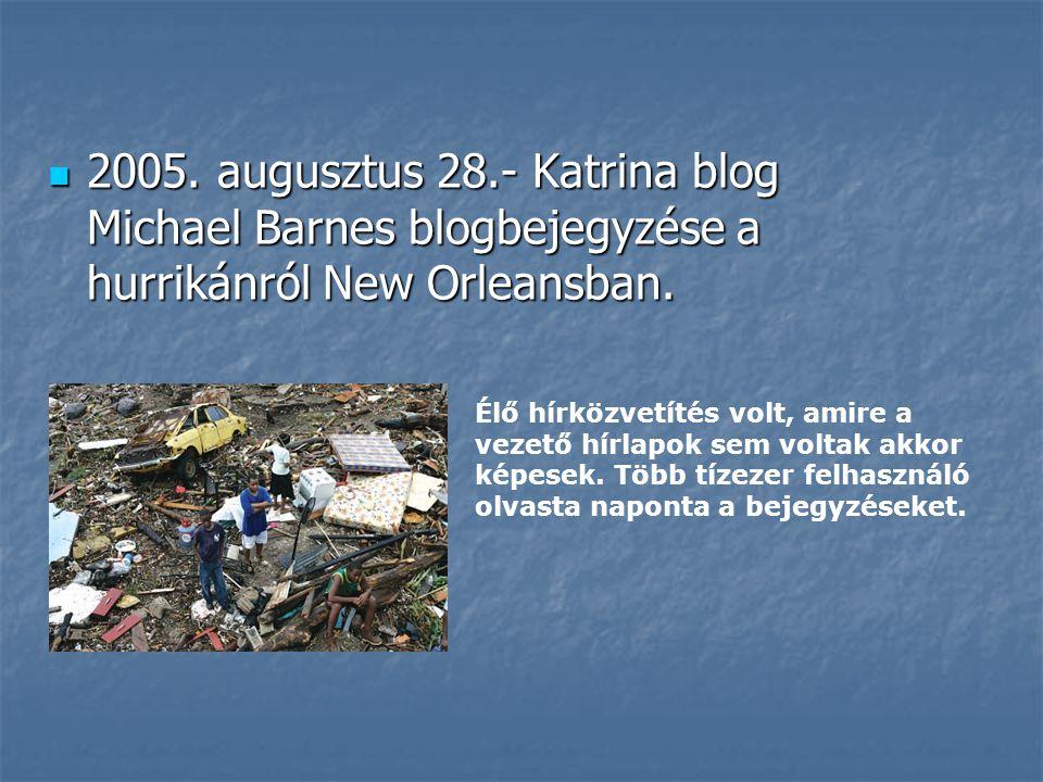  2005. augusztus 28.- Katrina blog Michael Barnes blogbejegyzése a hurrikánról New Orleansban. Élő hírközvetítés volt, amire a vezető hírlapok sem vo