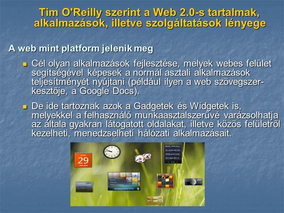 Tim O'Reilly szerint a Web 2.0-s tartalmak, alkalmazások, illetve szolgáltatások lényege Tim O'Reilly szerint a Web 2.0-s tartalmak, alkalmazások, ill