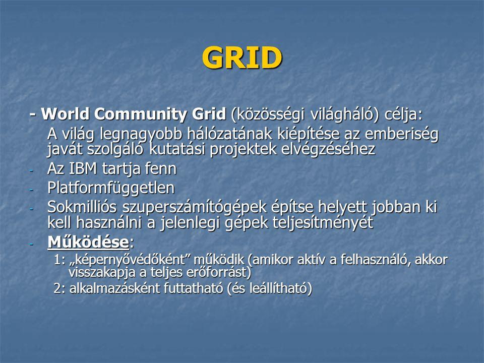 GRID - World Community Grid (közösségi világháló) célja: A világ legnagyobb hálózatának kiépítése az emberiség javát szolgáló kutatási projektek elvég