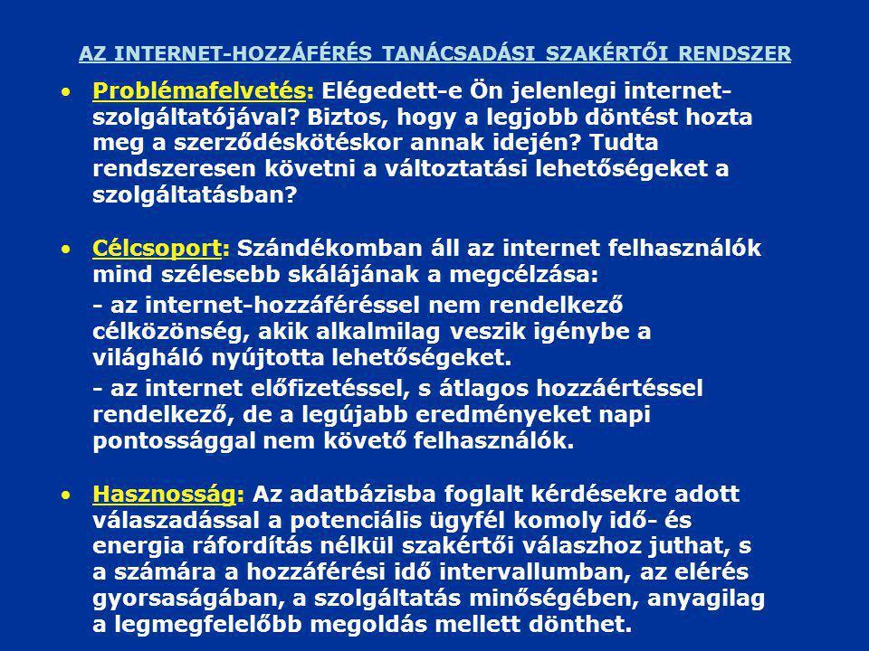 AZ INTERNET-HOZZÁFÉRÉS TANÁCSADÁSI SZAKÉRTŐI RENDSZER •Célcsoport: Szándékomban áll az internet felhasználók mind szélesebb skálájának a megcélzása: - az internet-hozzáféréssel nem rendelkező célközönség, akik alkalmilag veszik igénybe a világháló nyújtotta lehetőségeket.