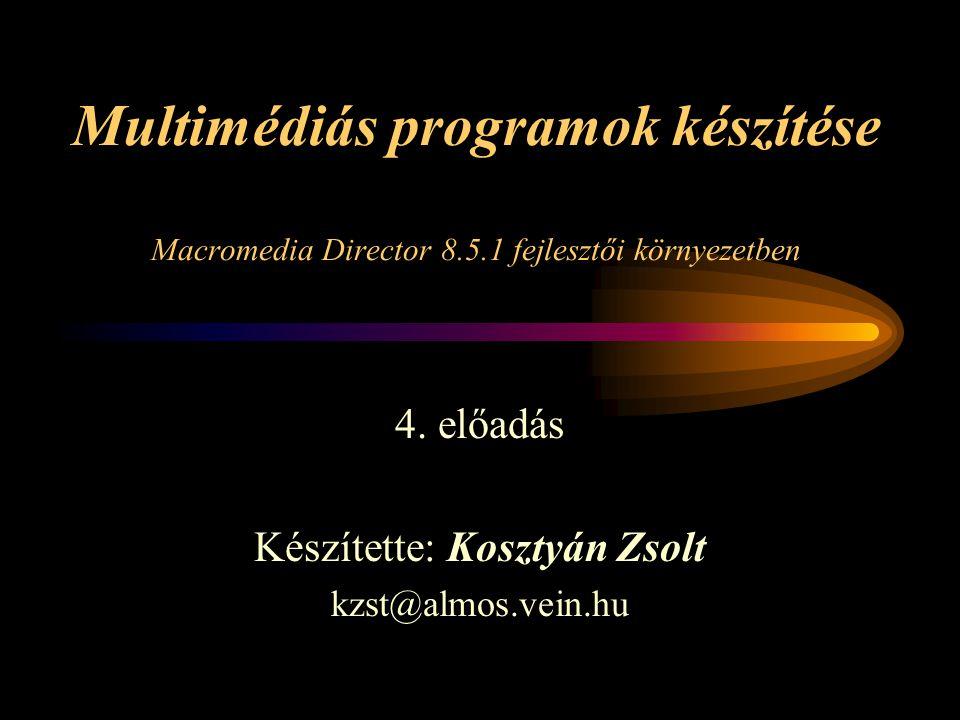 Hangkezelés II •Hangerő –volume (cast member property) member( SWAfile ).volume = 128 –volume (sound channel) sound(2).volume = 130 –volume (sprite property) sprite(7).volume = 256