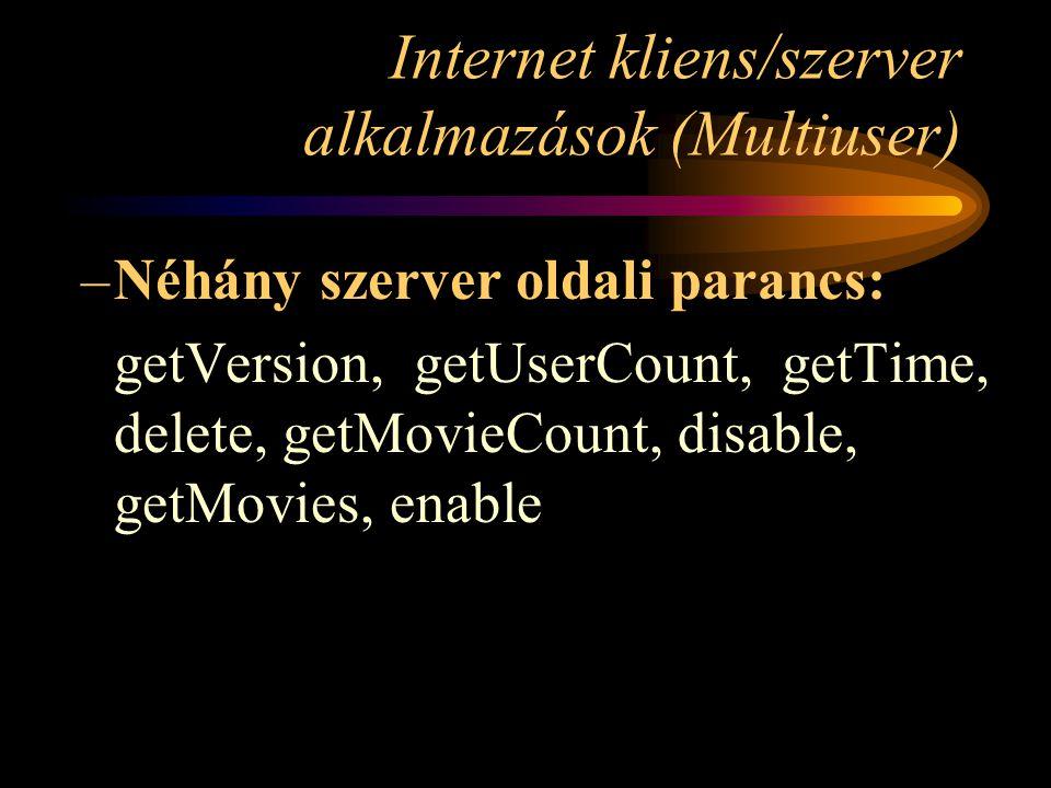 Internet kliens/szerver alkalmazások (Multiuser) –Néhány szerver oldali parancs: getVersion, getUserCount, getTime, delete, getMovieCount, disable, getMovies, enable