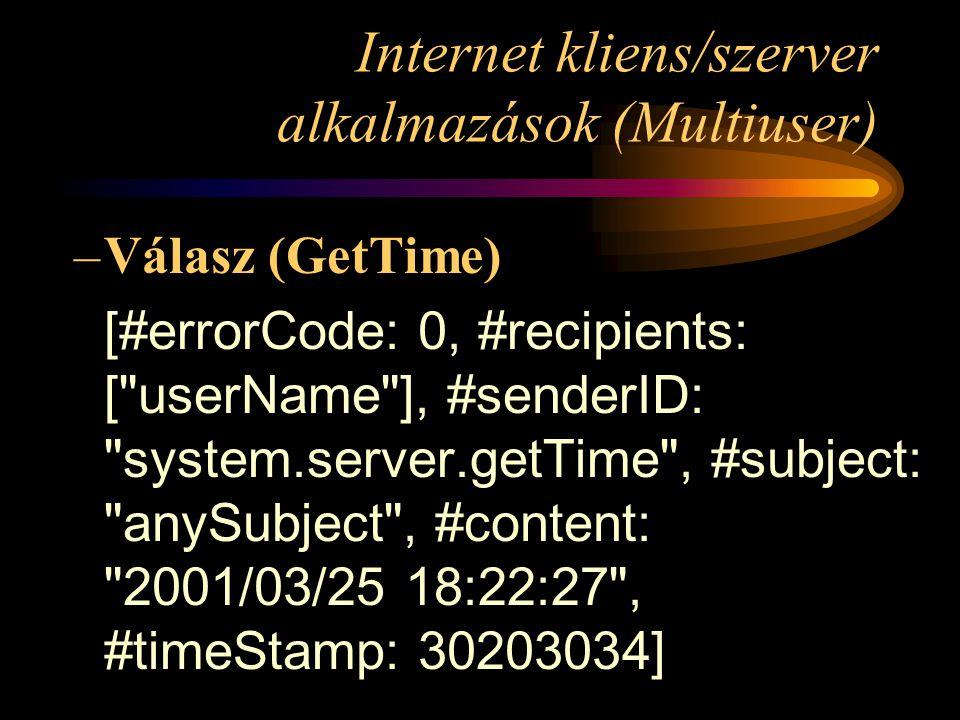 Internet kliens/szerver alkalmazások (Multiuser) –Válasz (GetTime) [#errorCode: 0, #recipients: [ userName ], #senderID: system.server.getTime , #subject: anySubject , #content: 2001/03/25 18:22:27 , #timeStamp: 30203034]