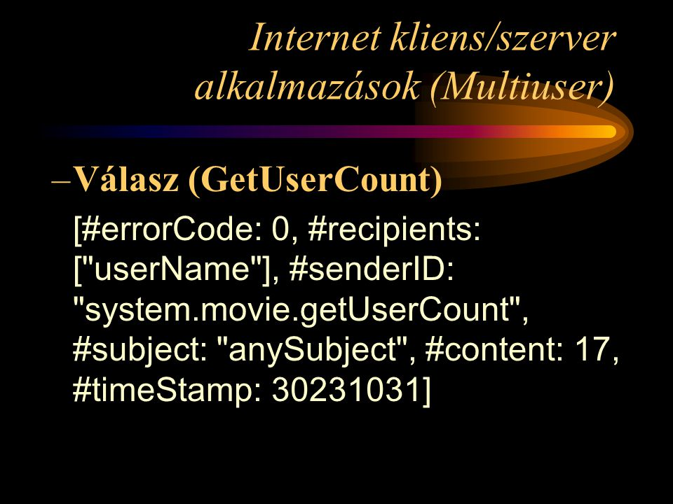 Internet kliens/szerver alkalmazások (Multiuser) –Válasz (GetUserCount) [#errorCode: 0, #recipients: [ userName ], #senderID: system.movie.getUserCount , #subject: anySubject , #content: 17, #timeStamp: ]