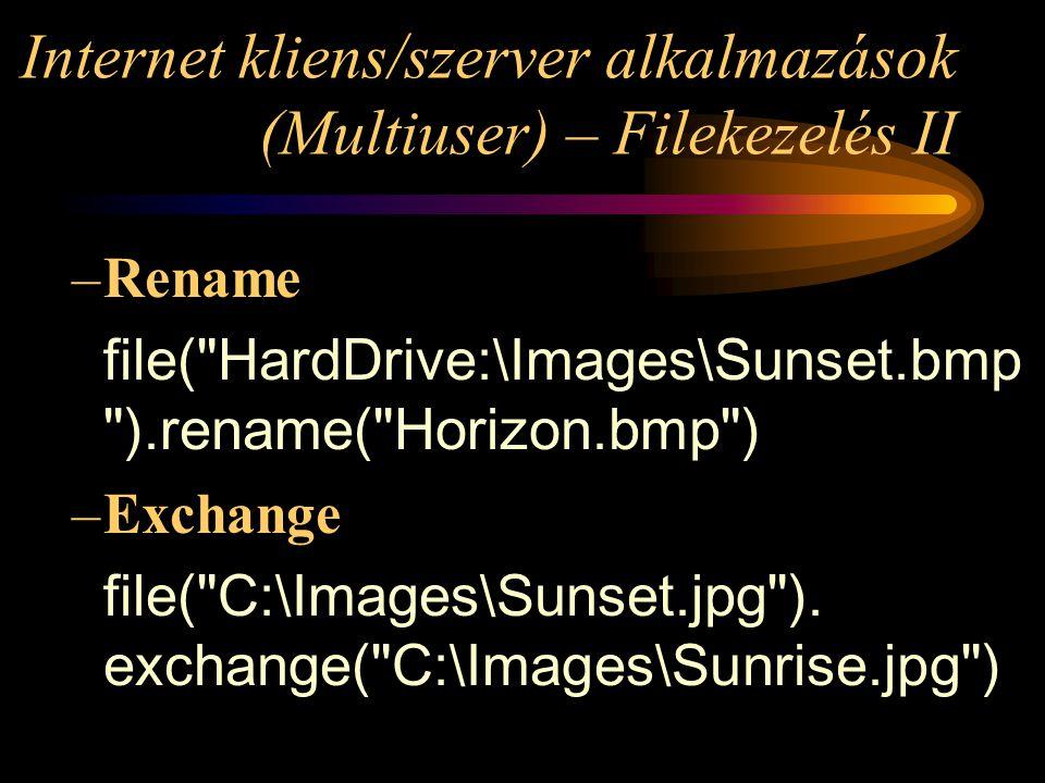 Internet kliens/szerver alkalmazások (Multiuser) – Filekezelés II –Rename file( HardDrive:\Images\Sunset.bmp ).rename( Horizon.bmp ) –Exchange file( C:\Images\Sunset.jpg ).