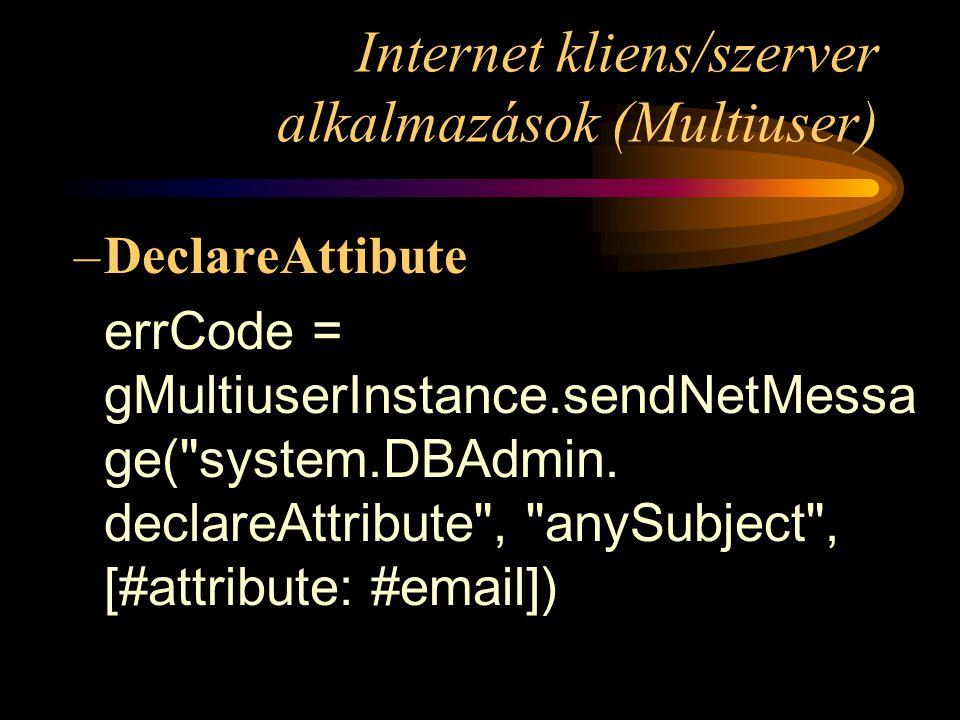 Internet kliens/szerver alkalmazások (Multiuser) –DeclareAttibute errCode = gMultiuserInstance.sendNetMessa ge( system.DBAdmin.
