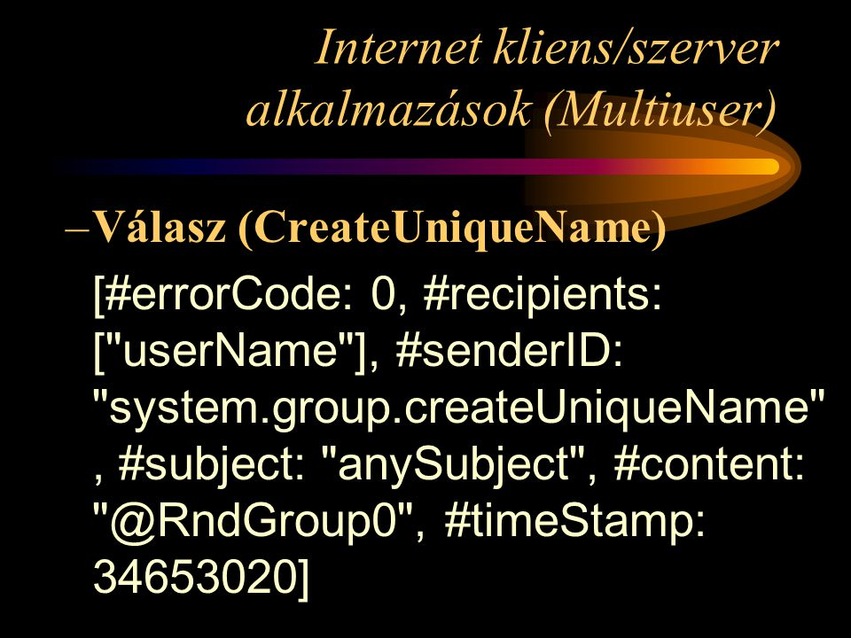 Internet kliens/szerver alkalmazások (Multiuser) –Válasz (CreateUniqueName) [#errorCode: 0, #recipients: [ userName ], #senderID: system.group.createUniqueName , #subject: anySubject , #content: @RndGroup0 , #timeStamp: 34653020]