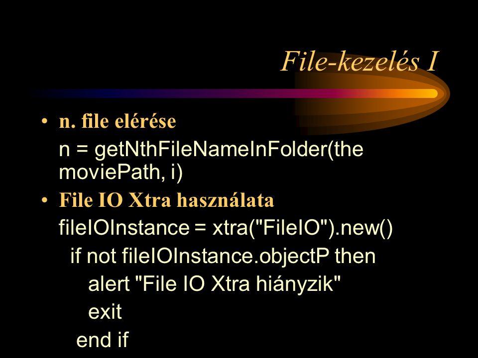 File-kezelés I •File IO Xtra használata fileIOInstance.openFile( hello.html , 0) if fileIOInstance.status() = 0 then fileText = fileIOInstance.readFile() fileIOInstance.closeFile() … end if