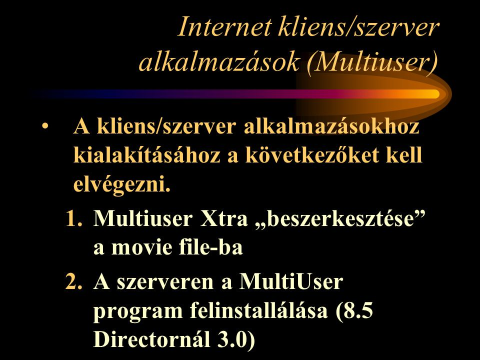 Internet kliens/szerver alkalmazások (Multiuser) – Filekezelés II –CreateFolder file( C:\Multiuser_Server\ Tempfolder ).createFolder() –DeleteFolder file( C:\Images ).deleteFolder() –FolderChar theChar = file().folderChar