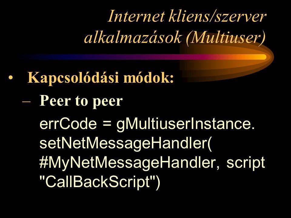 Internet kliens/szerver alkalmazások (Multiuser) –Delete system.movie.delete [ movieName ] system.movie.delete [ movieName1 , movieName2 , movieName3 ] system.group.delete [ groupName ] system.group.delete [ groupName1 , groupName2 , groupName3 ] system.user.delete [ userID ] system.user.delete [ userID1 , userID2 , userID3 ]
