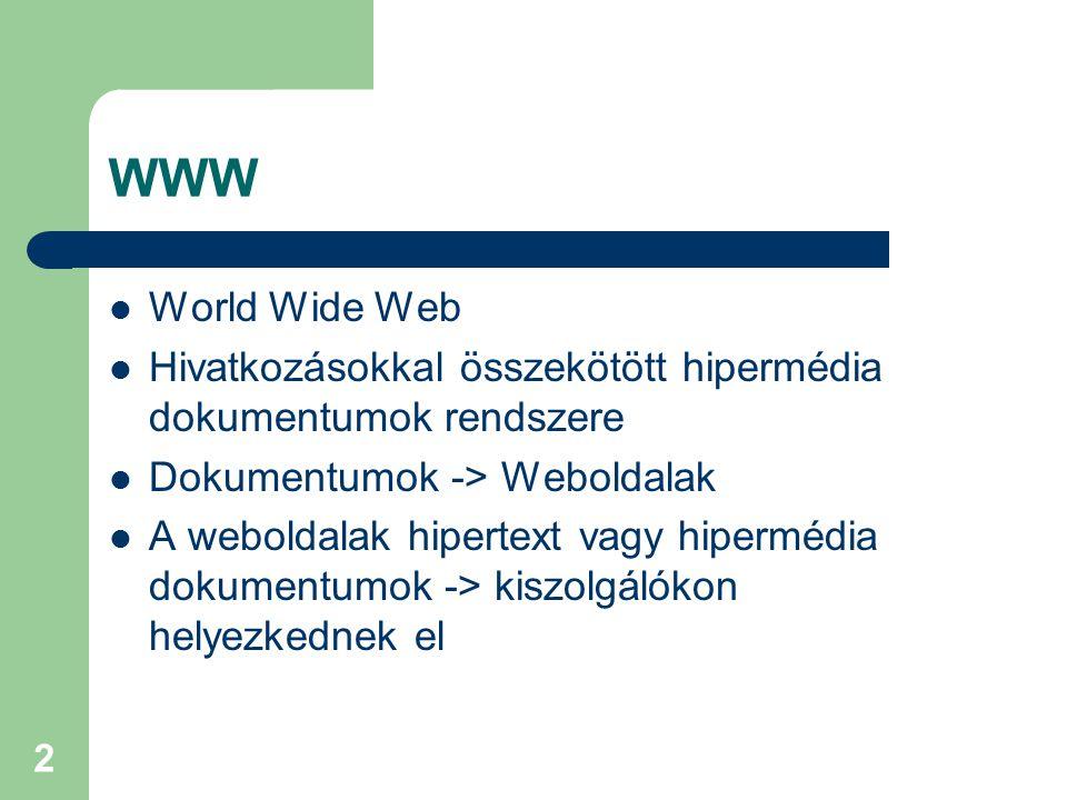 2 WWW  World Wide Web  Hivatkozásokkal összekötött hipermédia dokumentumok rendszere  Dokumentumok -> Weboldalak  A weboldalak hipertext vagy hipe