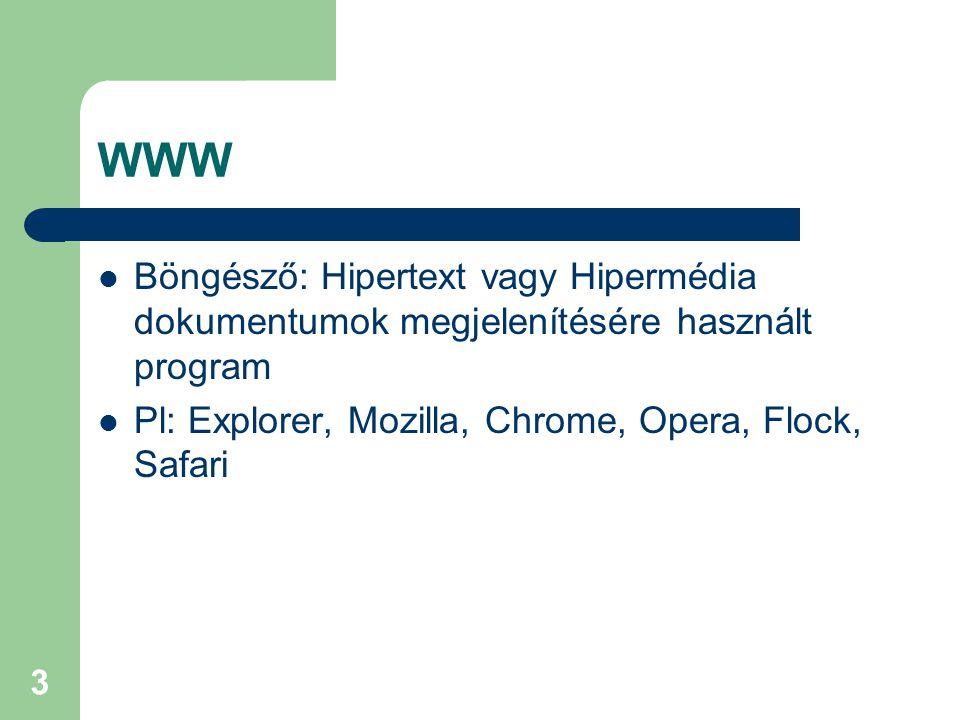 3 WWW  Böngésző: Hipertext vagy Hipermédia dokumentumok megjelenítésére használt program  Pl: Explorer, Mozilla, Chrome, Opera, Flock, Safari