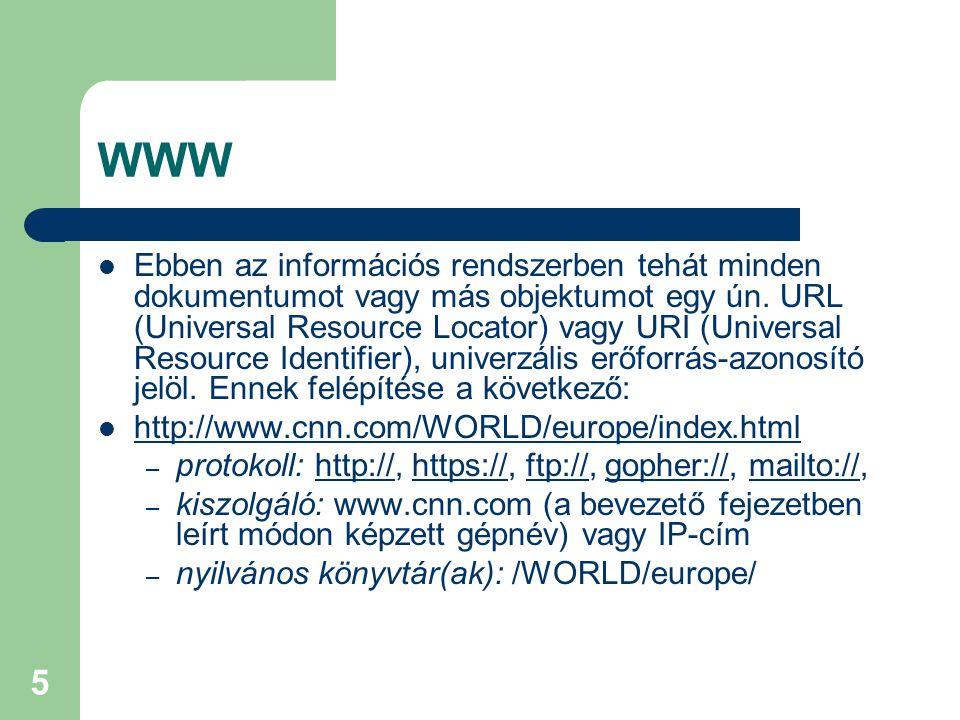 5 WWW  Ebben az információs rendszerben tehát minden dokumentumot vagy más objektumot egy ún. URL (Universal Resource Locator) vagy URI (Universal Re