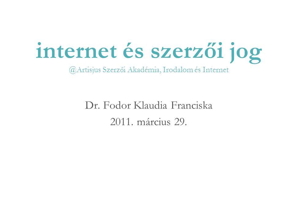 internet és szerzői jog @Artisjus Szerz ő i Akadémia, Irodalom és Internet Dr.
