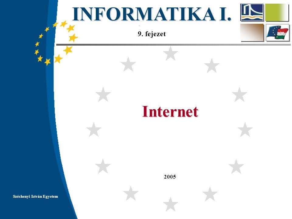 INFORMATIKA I. 9. fejezet 2005 Széchenyi István Egyetem Internet
