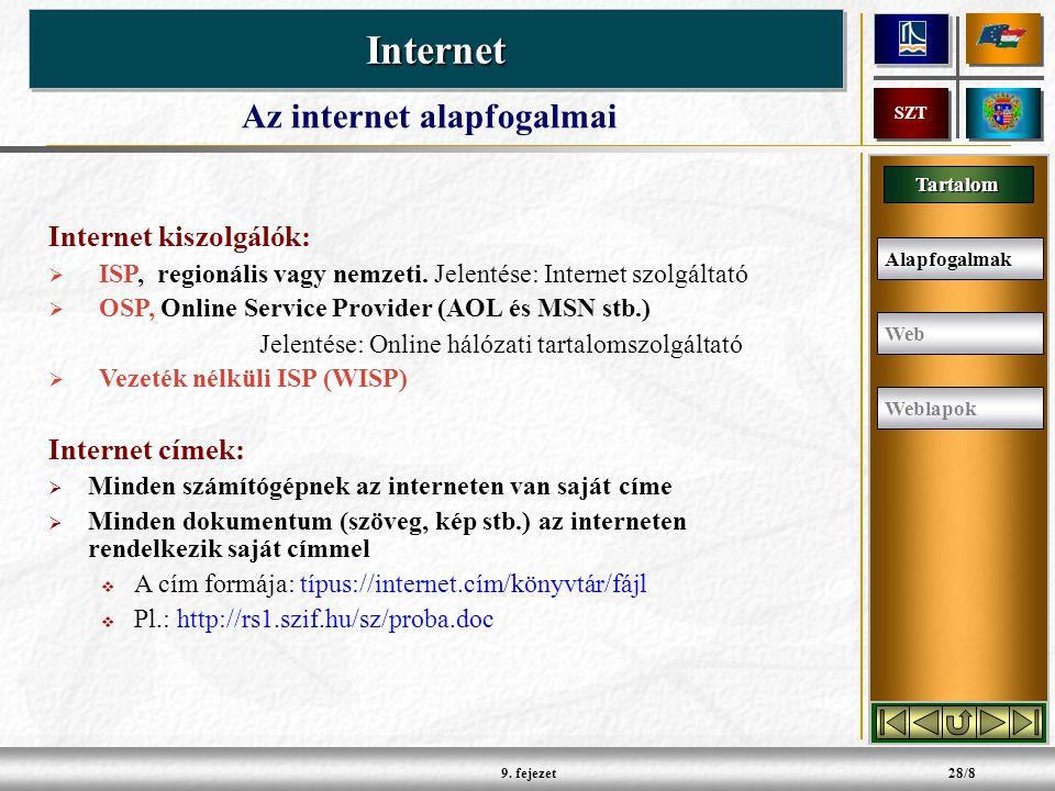 Tartalom InternetInternet SZT 9.fejezet28/8 Internet kiszolgálók:  ISP, regionális vagy nemzeti.