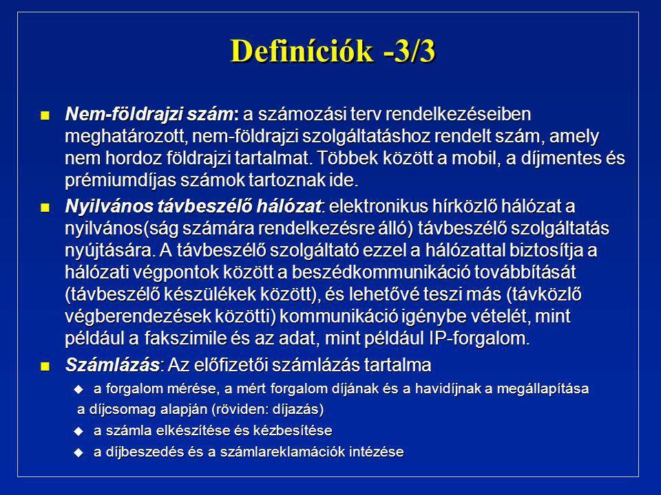 Definíciók -3/3 n Nem-földrajzi szám: a számozási terv rendelkezéseiben meghatározott, nem-földrajzi szolgáltatáshoz rendelt szám, amely nem hordoz földrajzi tartalmat.