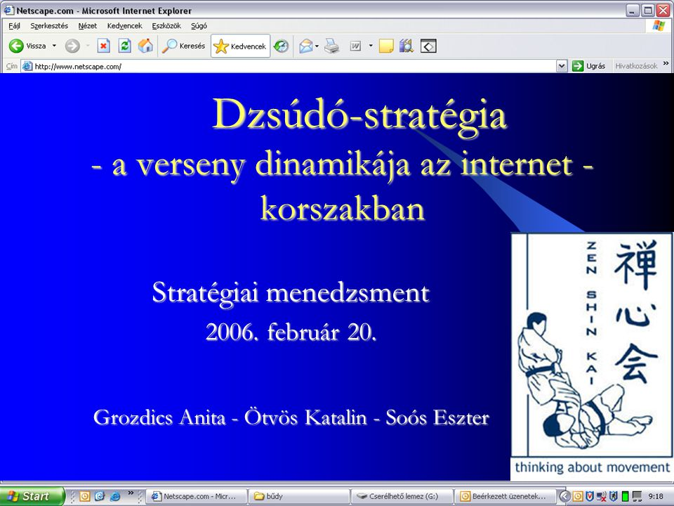 Dzsúdó-stratégia - a verseny dinamikája az internet - korszakban Dzsúdó-stratégia - a verseny dinamikája az internet - korszakban Stratégiai menedzsment 2006.