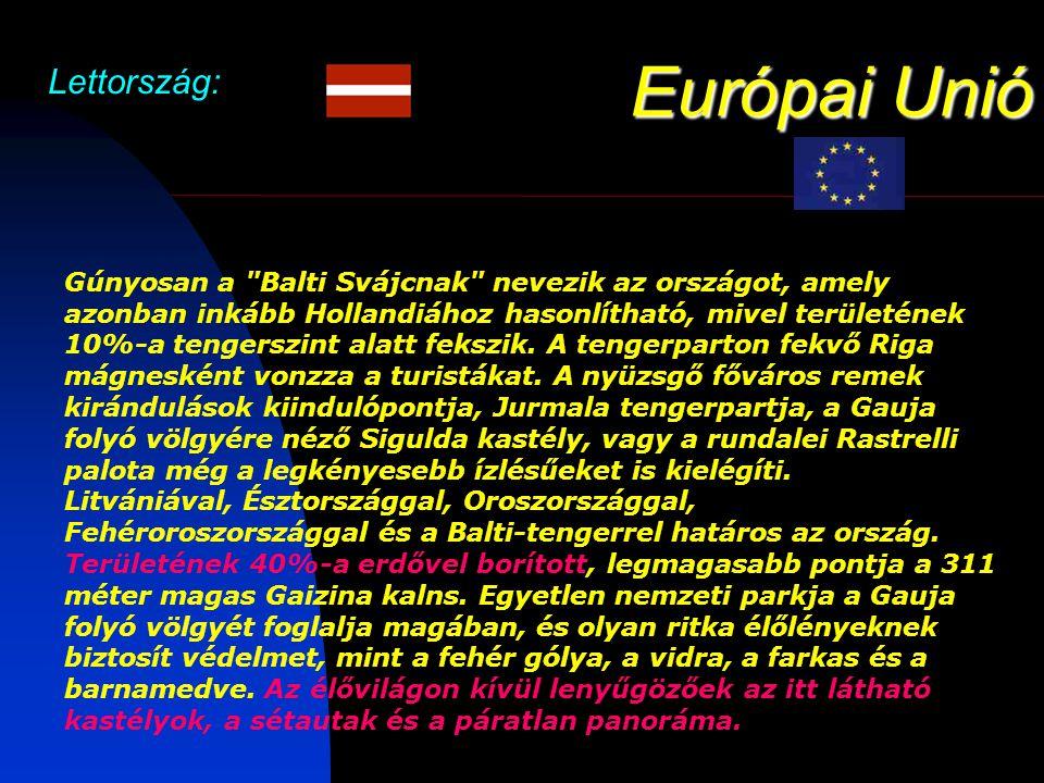 Európai Unió Lettország: Gúnyosan a Balti Svájcnak nevezik az országot, amely azonban inkább Hollandiához hasonlítható, mivel területének 10%-a tengerszint alatt fekszik.