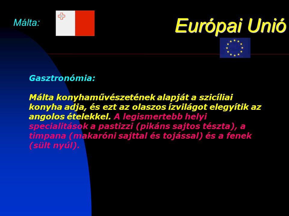 Európai Unió Málta: Gasztronómia: Málta konyhaművészetének alapját a szicíliai konyha adja, és ezt az olaszos ízvilágot elegyítik az angolos ételekkel.