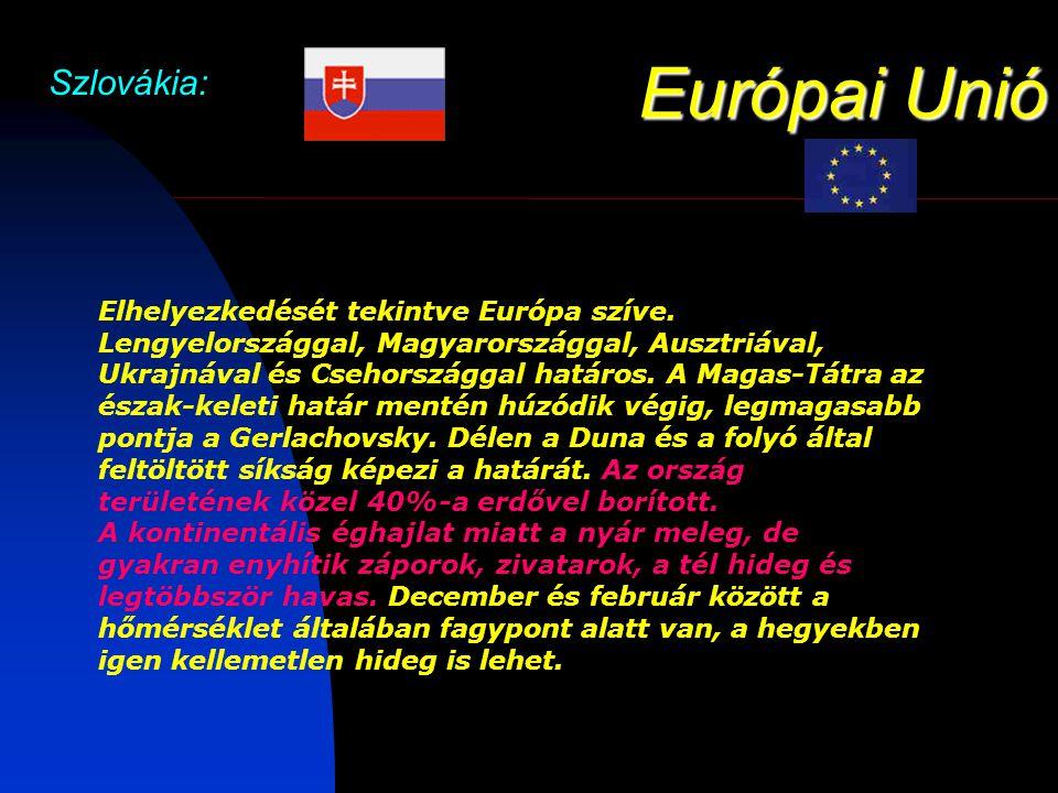 Európai Unió Szlovákia: Elhelyezkedését tekintve Európa szíve.