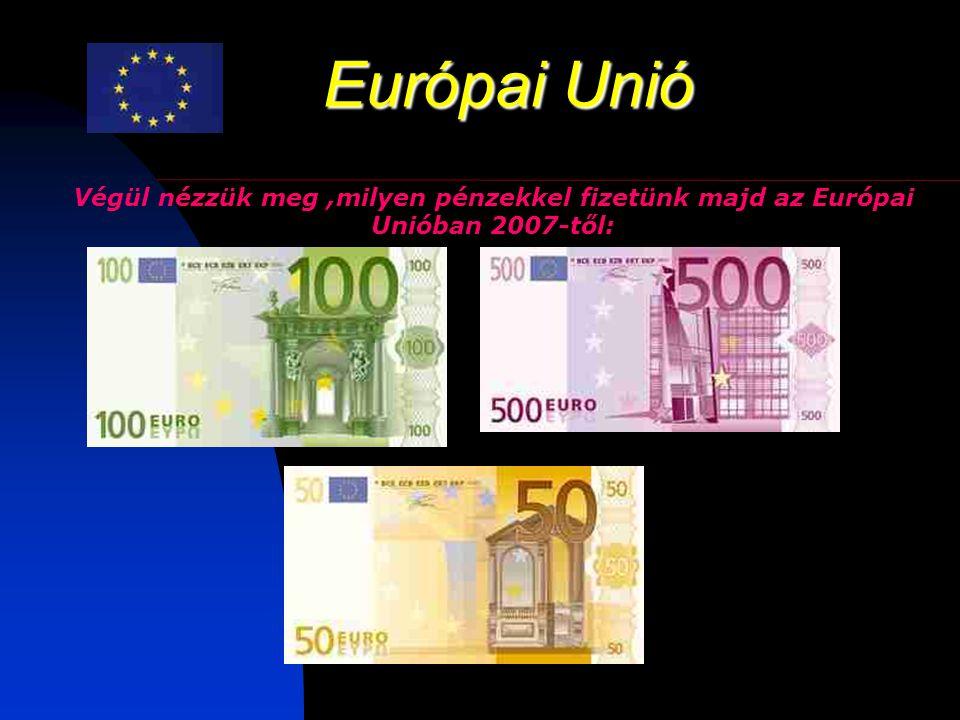Európai Unió Végül nézzük meg,milyen pénzekkel fizetünk majd az Európai Unióban 2007-től:
