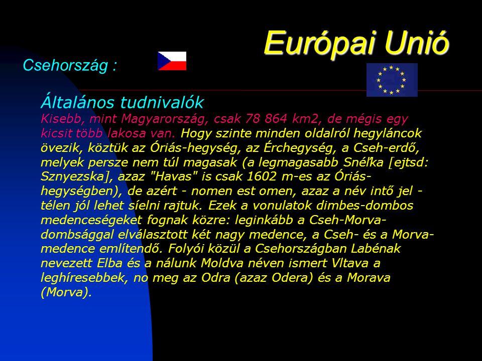 Európai Unió Csehország : Általános tudnivalók Kisebb, mint Magyarország, csak 78 864 km2, de mégis egy kicsit több lakosa van.