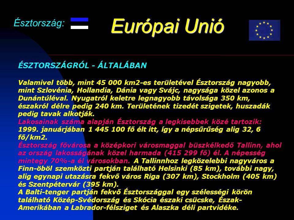 Európai Unió Észtország: ÉSZTORSZÁGRÓL - ÁLTALÁBAN Valamivel több, mint 45 000 km2-es területével Észtország nagyobb, mint Szlovénia, Hollandia, Dánia vagy Svájc, nagysága közel azonos a Dunántúléval.