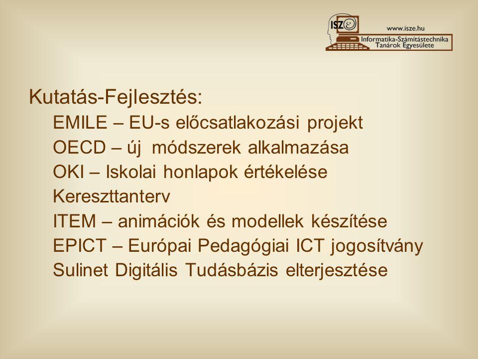 Kutatás-Fejlesztés: EMILE – EU-s előcsatlakozási projekt OECD – új módszerek alkalmazása OKI – Iskolai honlapok értékelése Kereszttanterv ITEM – animációk és modellek készítése EPICT – Európai Pedagógiai ICT jogosítvány Sulinet Digitális Tudásbázis elterjesztése