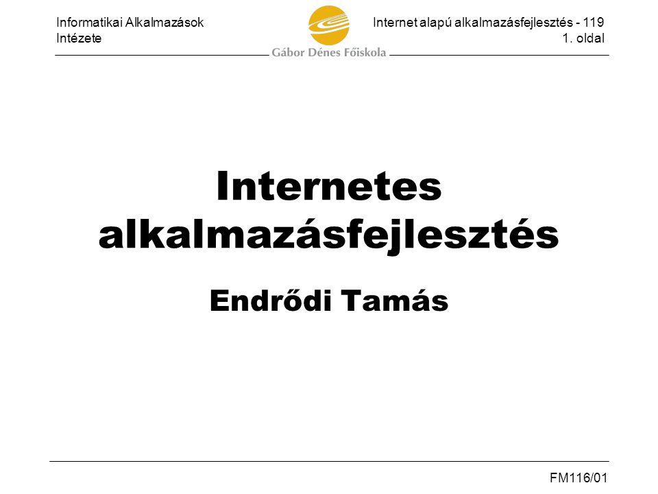 Informatikai AlkalmazásokInternet alapú alkalmazásfejlesztés - 119 Intézete1. oldal FM116/01 Internetes alkalmazásfejlesztés Endrődi Tamás